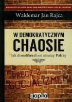 W demokratycznym chaosie. Jak demoliberalizm niszczy Polskę