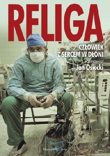 Okładka książki Religa. Człowiek z sercem w dłoni