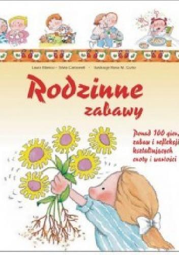 Okładka książki Rodzinne zabawy. Ponad 100 gier, zabaw i refleksji kształtujących cnoty i wartości