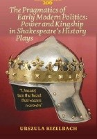 The Pragmatics of Early Modern Politics: Power and Kingship in Shakespeare's History Plays