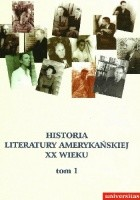Historia literatury amerykańskiej XX wieku Tom I