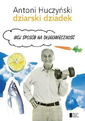Okładka książki Dziarski Dziadek. Mój sposób na długowieczność