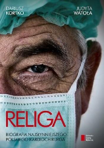 Okładka książki Religa. Biografia najsłynniejszego polskiego kardiochirurga