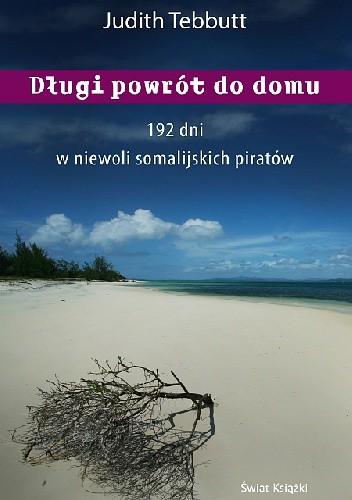 Okładka książki Długi powrót do domu. 192 dni w niewoli somalijskich piratów