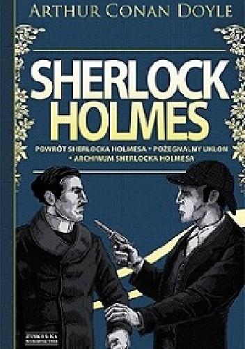 Okładka książki Sherlock Holmes. Tom 3. Powrót Sherlocka Holmesa. Pożegnalny ukłon. Archiwum Sherlocka Holmesa