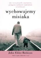 Wychowujemy Misiaka. Ojca i syna przygody z Aspergerem, pociągami, traktorami i materiałami wybuchowymi