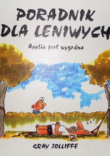 Okładka książki Poradnik dla leniwych. Apatia jest wygodna