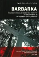 Barbarka. Miejsce niemieckich egzekucji Polaków z Torunia i okolic (październik-grudzień 1939)