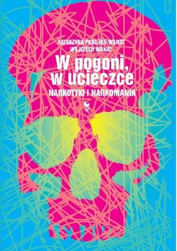 Okładka książki W pogoni, w ucieczce. Narkotyki i narkomania