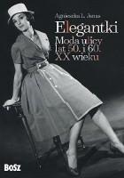 Elegantki. Moda ulicy lat 50. i 60. XX wieku