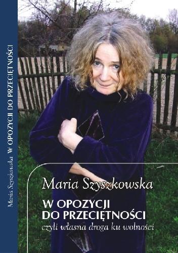 Okładka książki W opozycji do przeciętności, czyli własna droga ku wolności