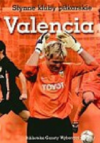 Okładka książki Valencia. Słynne kluby piłkarskie