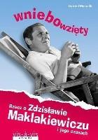 Wniebowzięty. Rzecz o Zdzisławie Maklakiewiczu i jego czasach