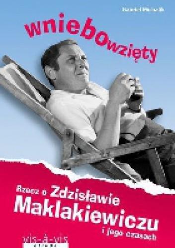 Okładka książki Wniebowzięty. Rzecz o Zdzisławie Maklakiewiczu i jego czasach