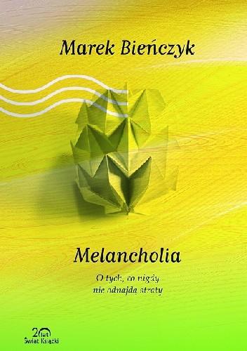 Okładka książki Melancholia. O tych, co nigdy nie odnajdą straty