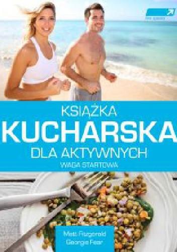 Okładka książki Książka kucharska dla aktywnych. Waga startowa.