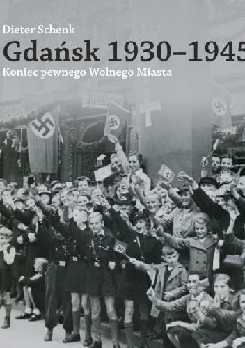 Okładka książki Gdańsk 1930-1945. Koniec pewnego Wolnego Miasta