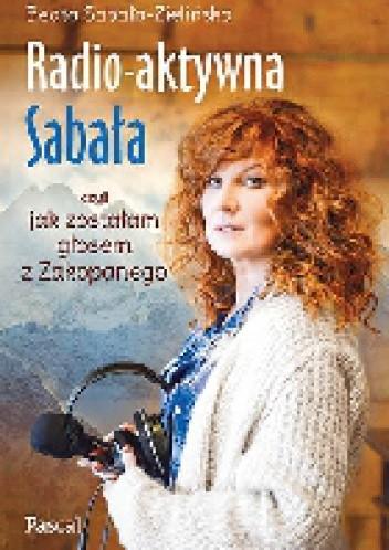 Okładka książki Radio-aktywna Sabała, czyli jak zostałam głosem z Zakopanego