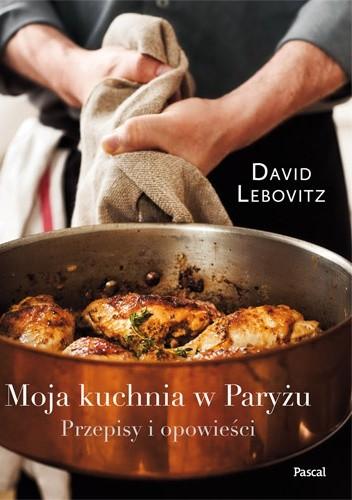 Okładka książki Moja kuchnia w Paryżu. Przepisy i nowości