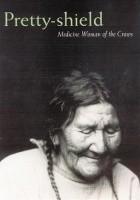 Pretty-shield. Medicine Woman of the Crows