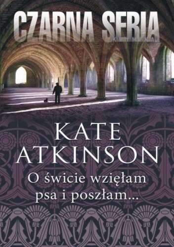 Kate Atkinson - O świcie wzięłam psa i poszłam... eBook PL