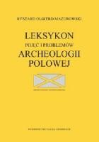 Leksykon pojęć i problemów archeologii polowej