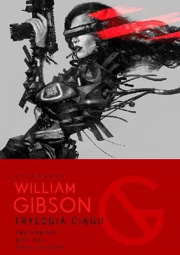 Okładka książki Trylogia Ciągu: Neuromancer, Graf Zero, Mona Liza Turbo