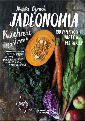 Okładka książki Jadłonomia. Kuchnia roślinna – 100 przepisów nie tylko dla wegan