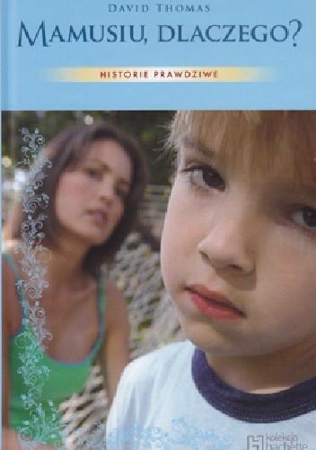 Okładka książki Mamusiu, dlaczego?