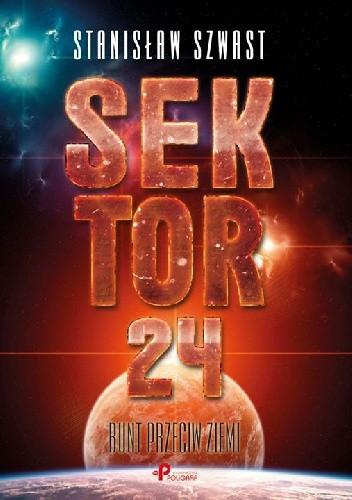 Okładka książki Sektor 24 Bunt przeciw Ziemi