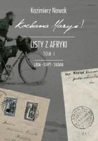 Kochana Maryś! Listy z Afryki: Libia, Egipt, Sudan