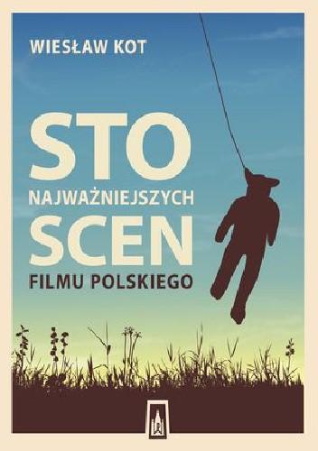 Okładka książki Sto najważniejszych scen filmu polskiego