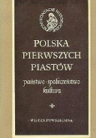 Polska pierwszych Piastów: państwo, społeczeństwo, kultura