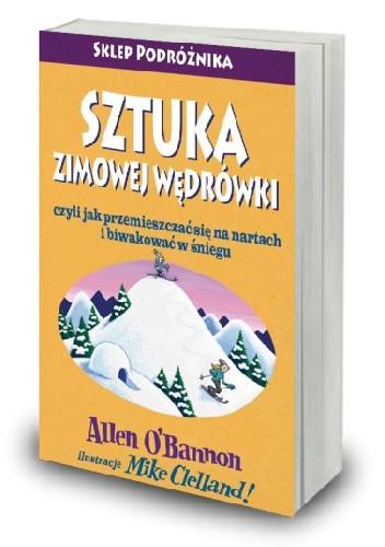 Okładka książki Sztuka zimowej wędrówki czyli jak przemieszczać się na nartach i biwakować w śniegu