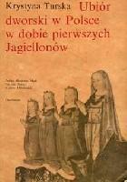 Ubiór dworski w Polsce w dobie pierwszych Jagiellonów