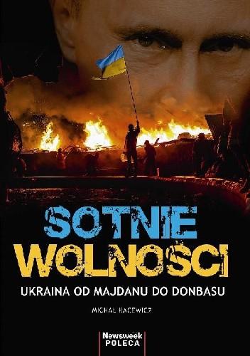 Okładka książki Sotnie wolności. Ukraina od Majdanu do Donbasu