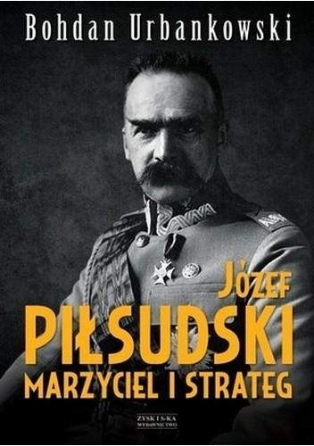 Okładka książki Józef Piłsudski. Marzyciel i strateg