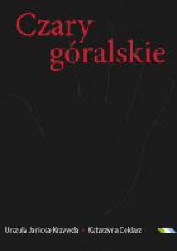 Okładka książki Czary góralskie. Magia Podtatrza i Beskidów Zachodnich
