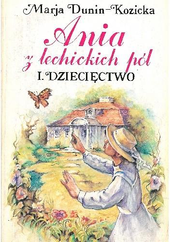 Okładka książki Ania z Lechickich Pól. 1, Dziecięctwo