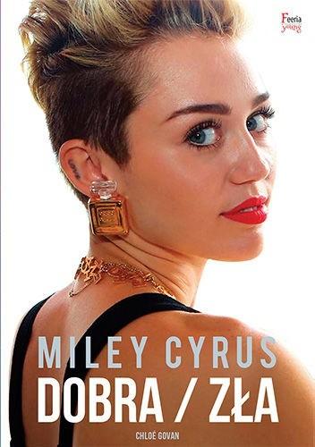 Okładka książki Miley Cyrus. Dobra/Zła