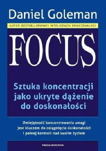 Okładka książki Focus. Sztuka koncentracji jako ukryte dążenie do doskonałości.