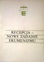 Recepcja - nowe zadanie ekumenizmu
