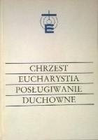 Chrzest, Eucharystia, posługiwanie duchowne