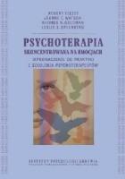 Psychoterapia skoncentrowana na emocjach. Wprowadzenie do praktyki i szkolenia psychoterapeutów.