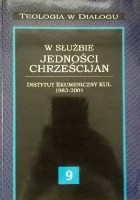 W służbie jedności chrześcijan. Instytut Ekumeniczny KUL 1983-2001