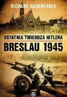 Ostatnia twierdza Hitlera. Breslau 1945