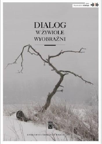 Okładka książki Dialog w żywiole wyobraźni