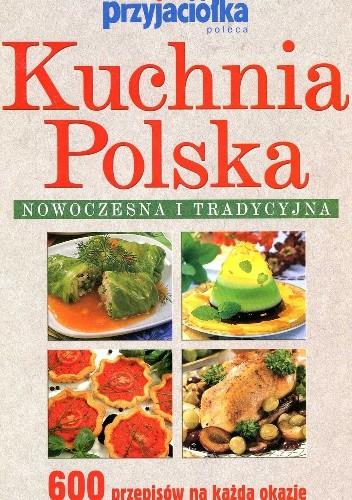 Kuchnia Polska Nowoczesna I Tradycyjna 600 Przepisów Na