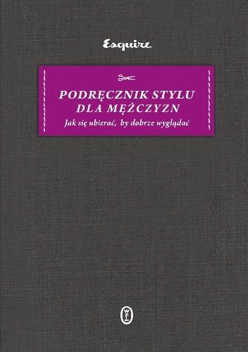 Okładka książki Podręcznik stylu dla mężczyzn. Jak się ubierać, by dobrze wyglądać