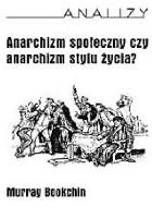 Anarchizm społeczny czy anarchizm stylu życia?